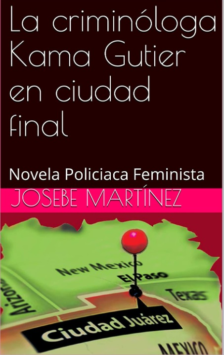 "Josebe Martínez has published the feminist novel ""La Criminóloga Kama Gutier en Ciudad Final"""