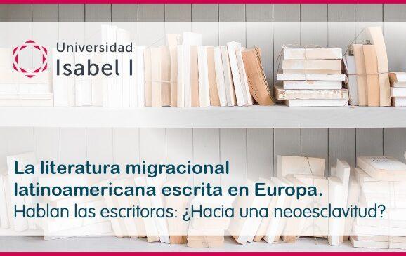 La literatura migracional latinoamericana escrita en Europa. Hablan las escritoras: ¿Hacia una neoesclavitud?